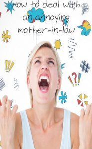 How to deal with an annoying mother in law