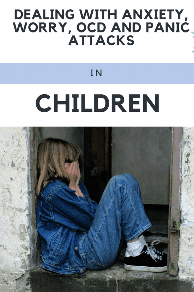 Dealing with anxiety, worry, OCD and panic attacks in children