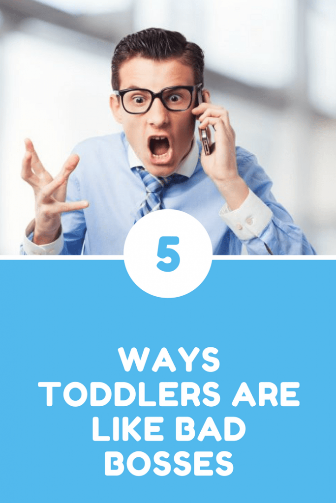 5 ways toddlers are like bad bosses