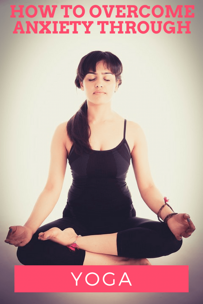 how to overcome anxiety through yoga