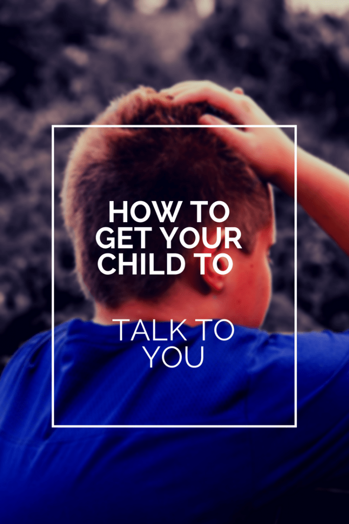 How to get your child to talk to you