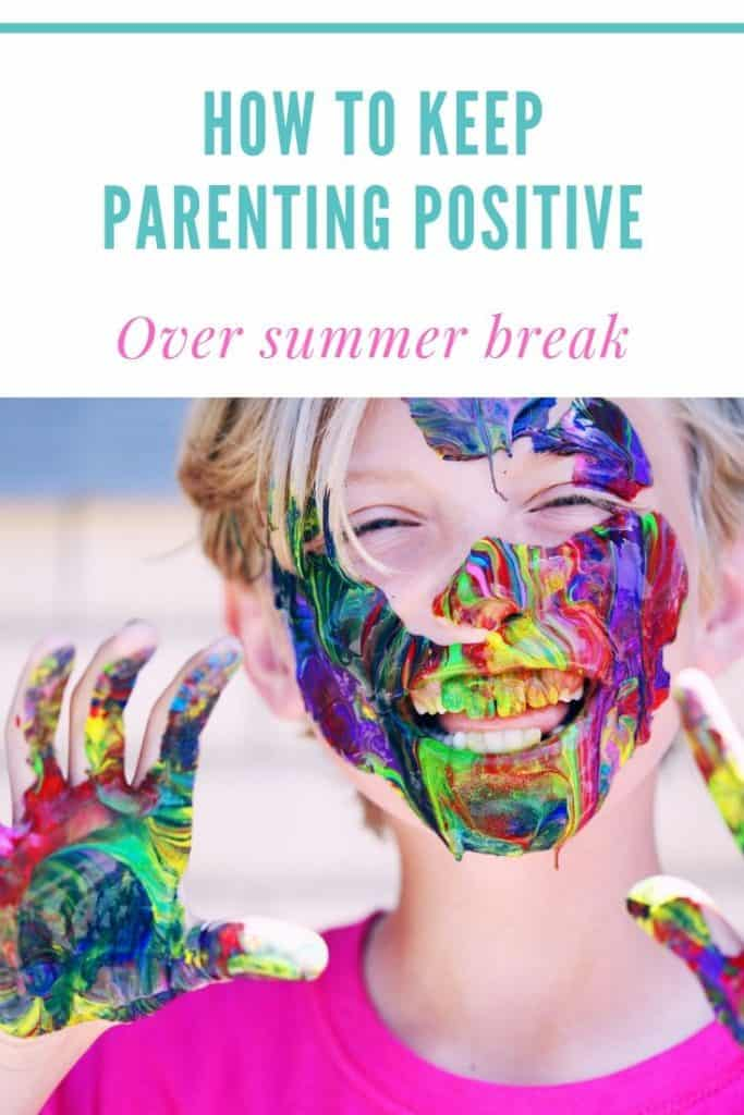 Positive parenting: How to keep parenting positive over summer break #parenting