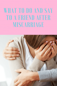 What to do and say to a friend after miscarriage