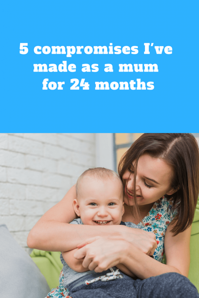 5 compromises I've made as a mum for 24 months!