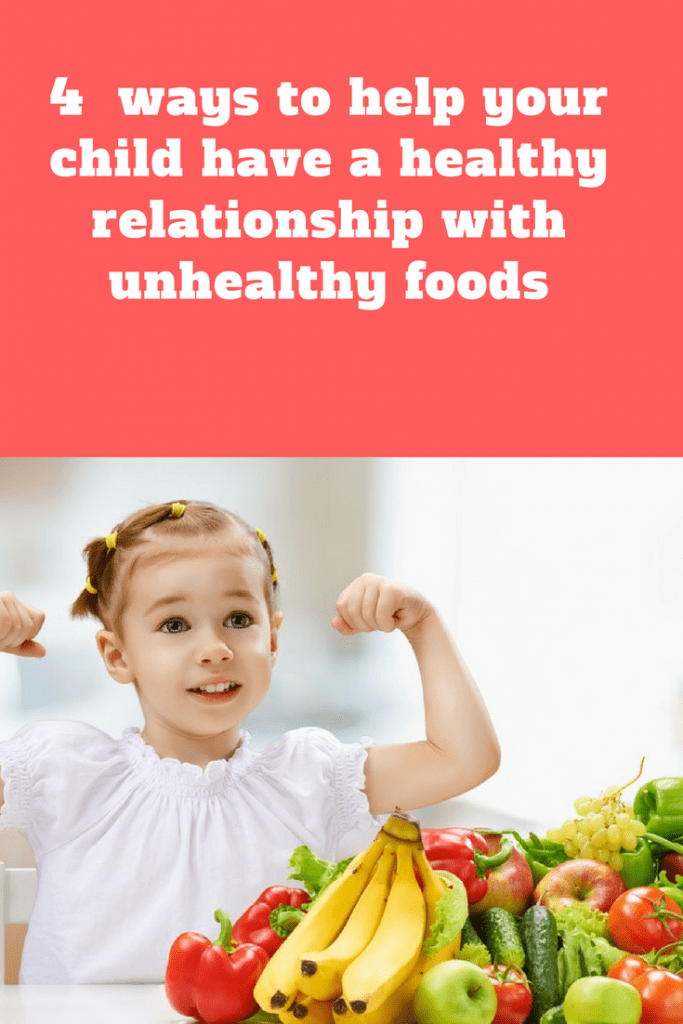 4  ways to help your child have a healthy relationship with unhealthy foods