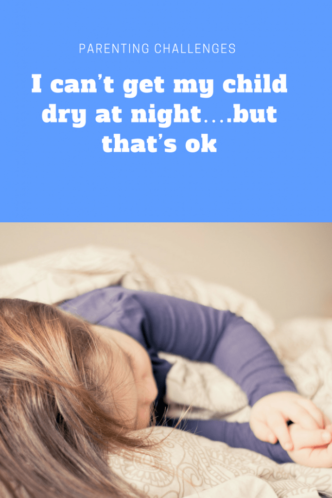 Parenting challenges: I can't get my child dry at night….but that's ok