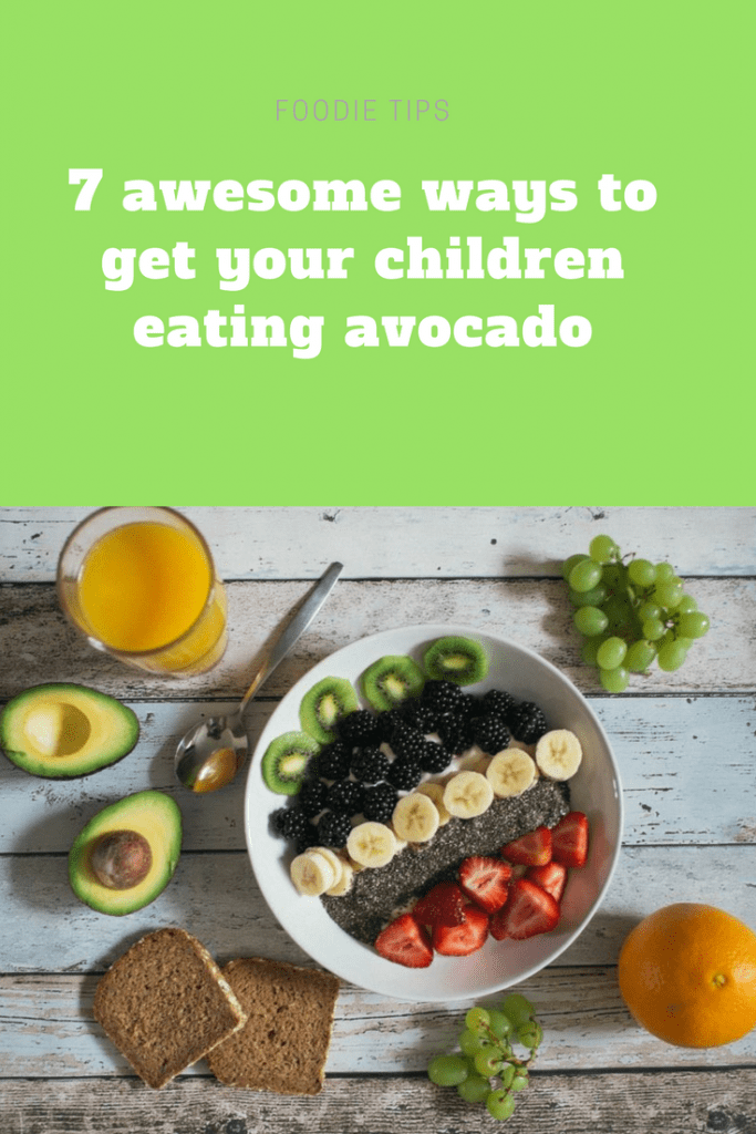 7 awesome ways to get your children eating avocado