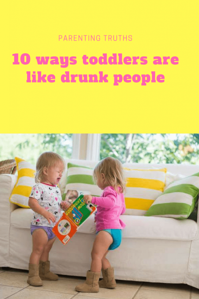 Parenting truths: 10 ways toddlers are like drunk people