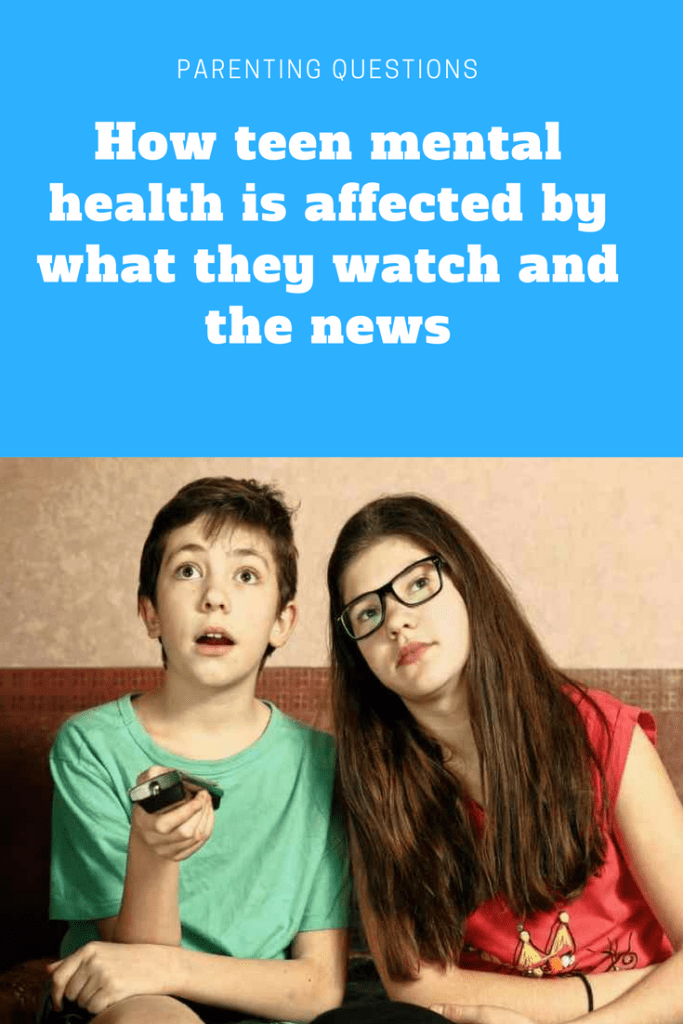 Parenting teens: How teen mental health is affected by what they watch and the news
