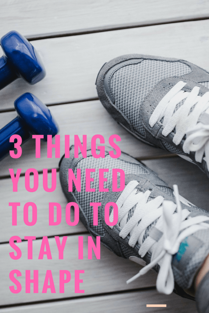 The 3 things you need to do to stay in shape
