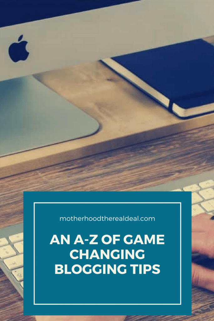 An A-Z of game changing blogging tips to get you to the next level