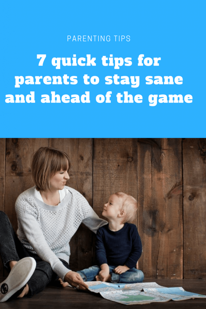 7 quick tips for parents to stay sane and ahead of the game