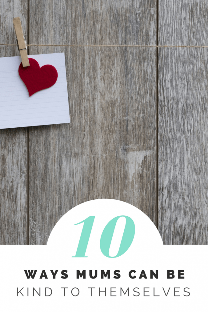 10 ways mums can be kind to themselves