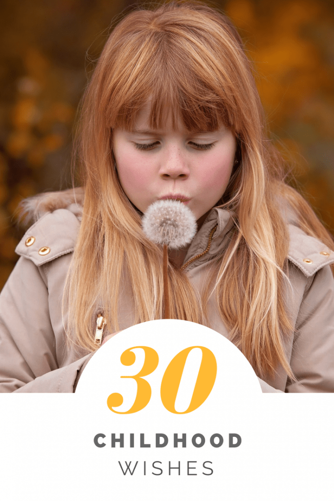 30 + childhood wishes: The magic of a childhood wish