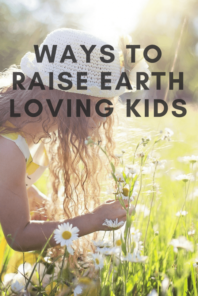 Ways to raise earth loving kids