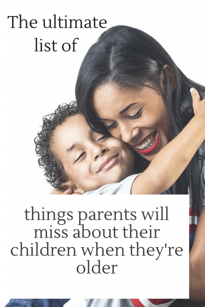 The ultimate list of things parents will miss about our children when they're older