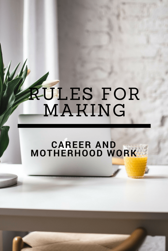 Rules for making career and motherhood work