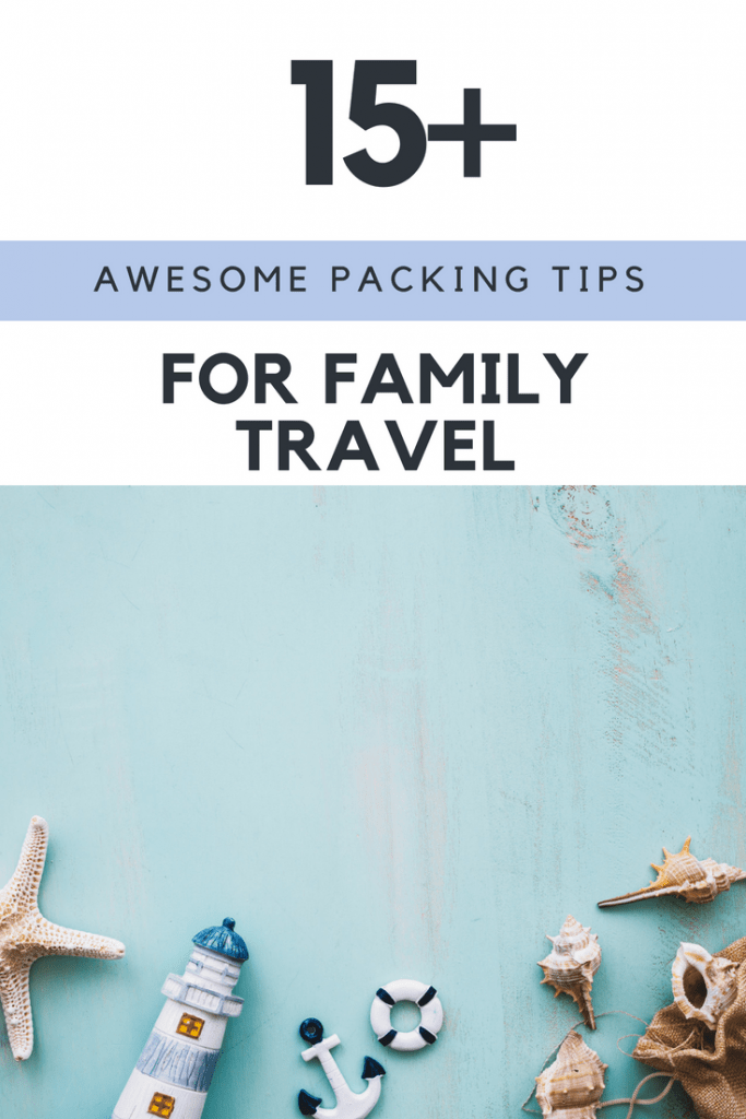 15 + awesome packing tips for family travel