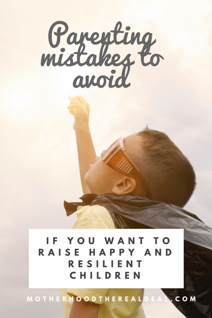 Parenting mistakes to avoid if you want to raise happy and resilient children