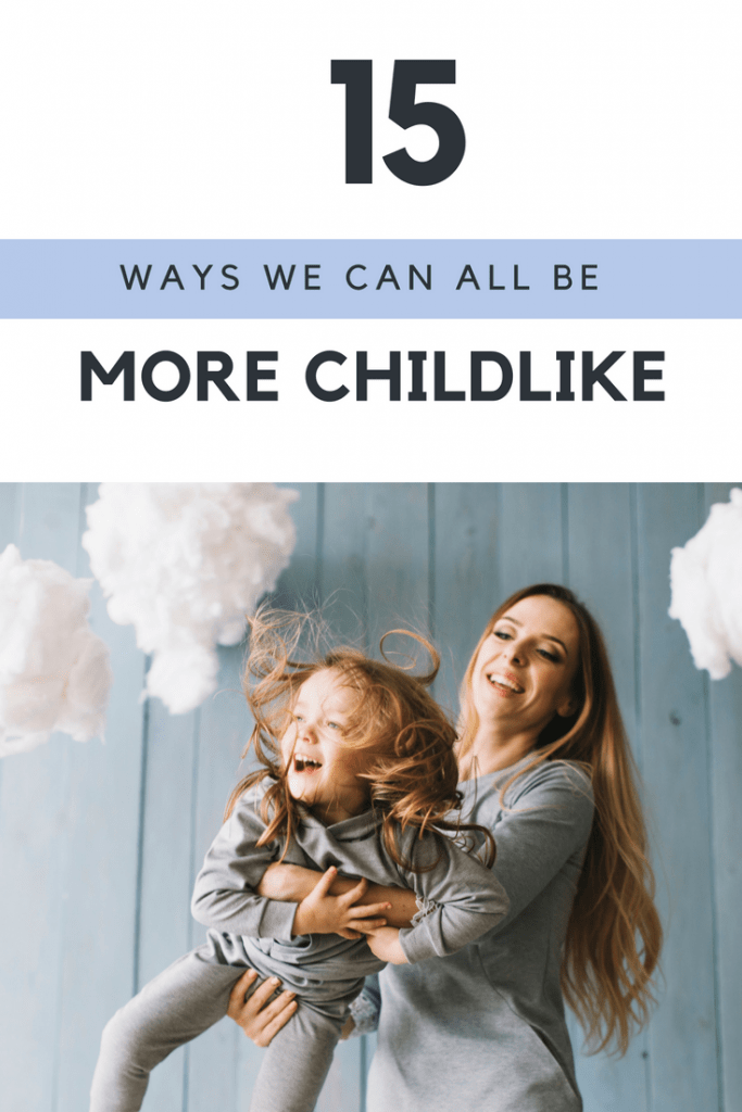15 ways we can all be more childlike