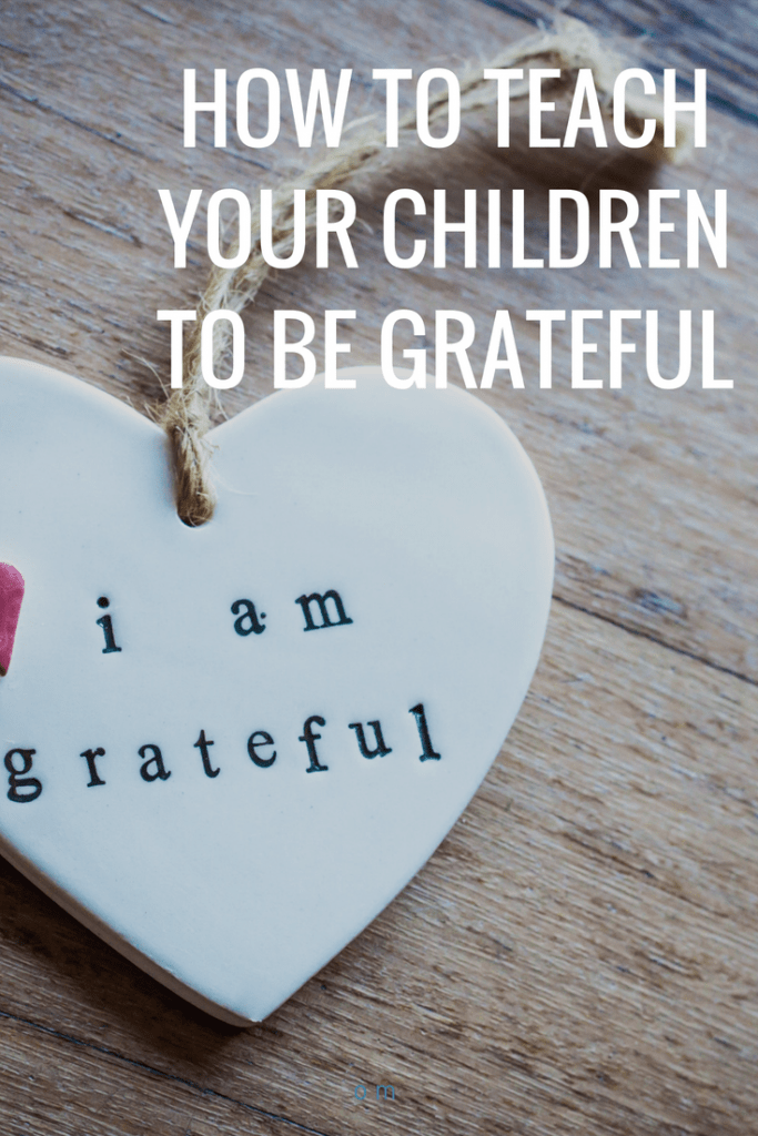 How to teach your children to be grateful