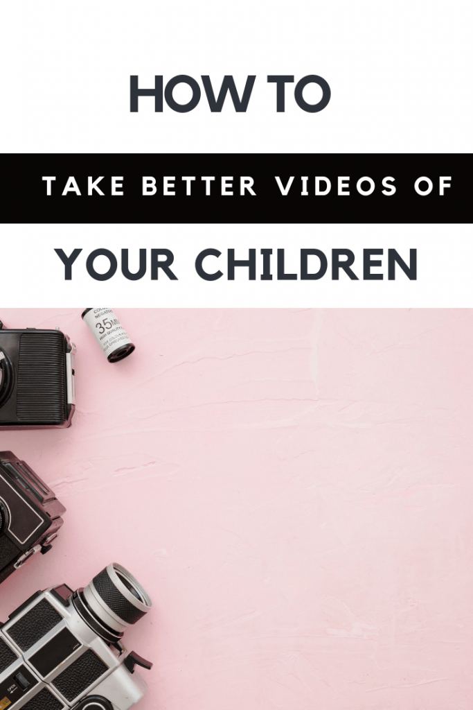 How to take better videos of your children