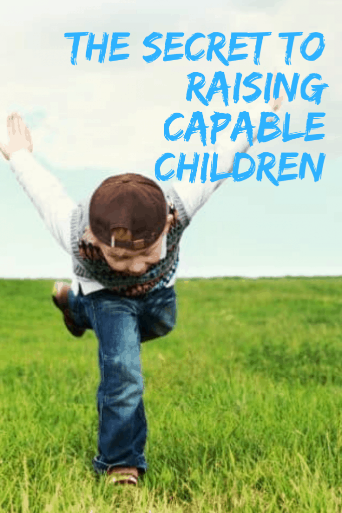 The secret to raising capable children #parenting #parentingtips