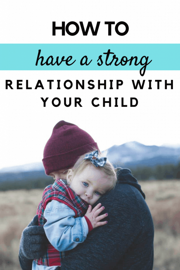 How to have a strong relationship with your child #parenting #parentingtips