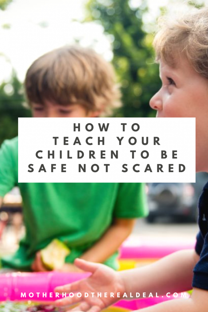 How to teach your children to be safe not scared #parenting #parentingtips